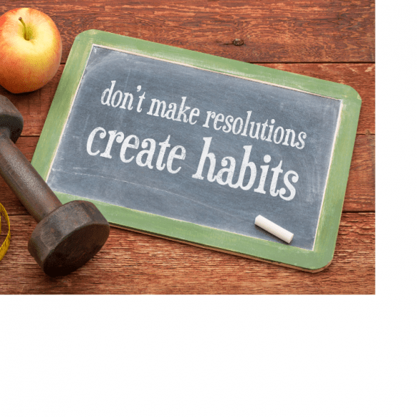 Dont make resolutions, create habits